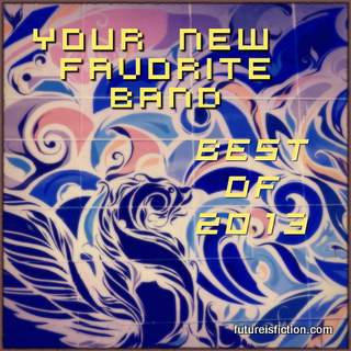 Best Music of 2013 [Your New Favorite Band]