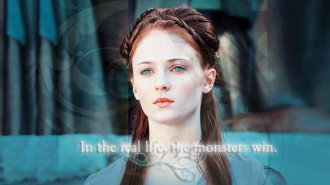 "Sansa Stark fan art by EnjoyTheBlood with the overlaid text ""In the [stet] real life, the monsters win"""
