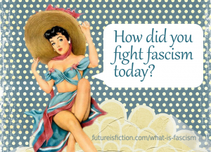 What did you do to fight fascism today?