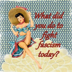 What have you done to fight fascism today?